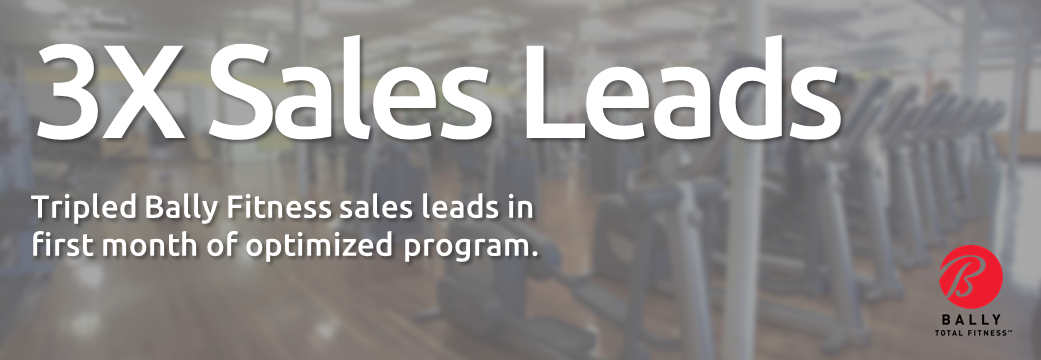 Tripled Bally Fitness sales leads in first month of optimized program
